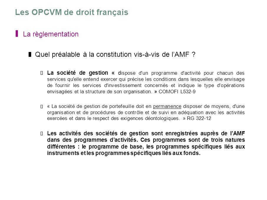 Les OPCVM de droit français La règlementation Quel préalable à la constitution vis-à-vis de lAMF ? La société de gestion « d ispose d'un programme d'a