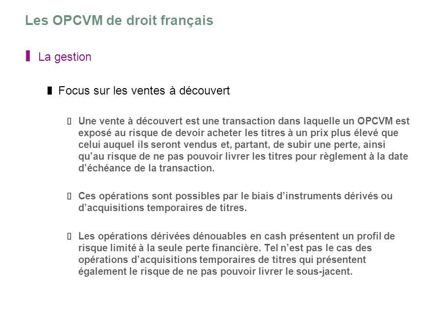 Les OPCVM de droit français La gestion Focus sur les ventes à découvert Une vente à découvert est une transaction dans laquelle un OPCVM est exposé au