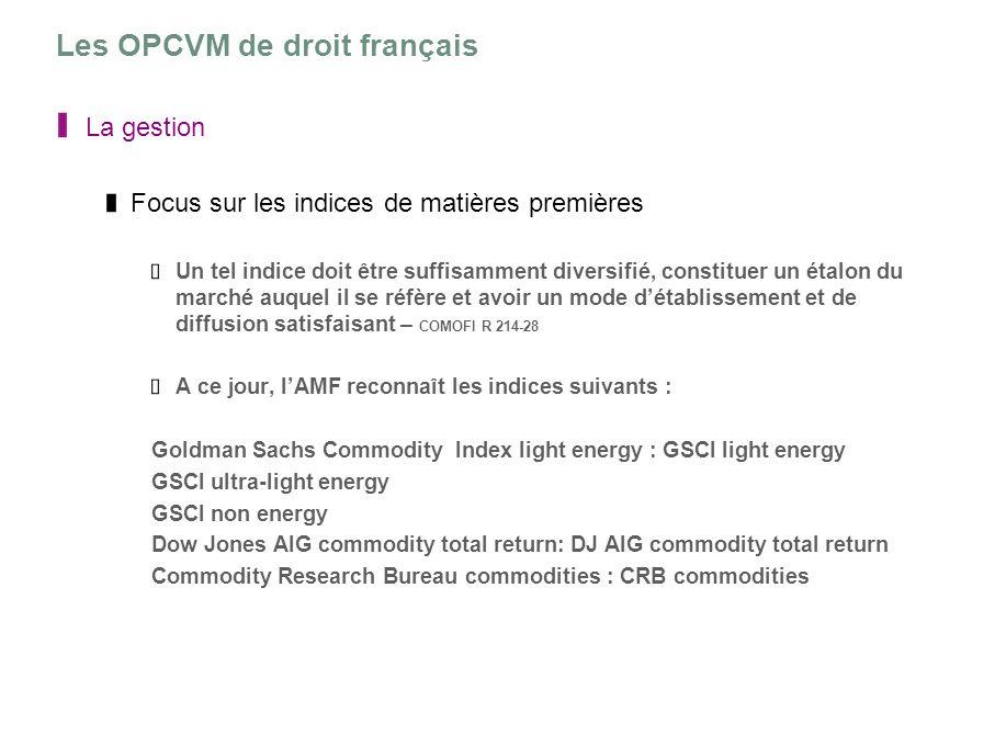 Les OPCVM de droit français La gestion Focus sur les indices de matières premières Un tel indice doit être suffisamment diversifié, constituer un étal