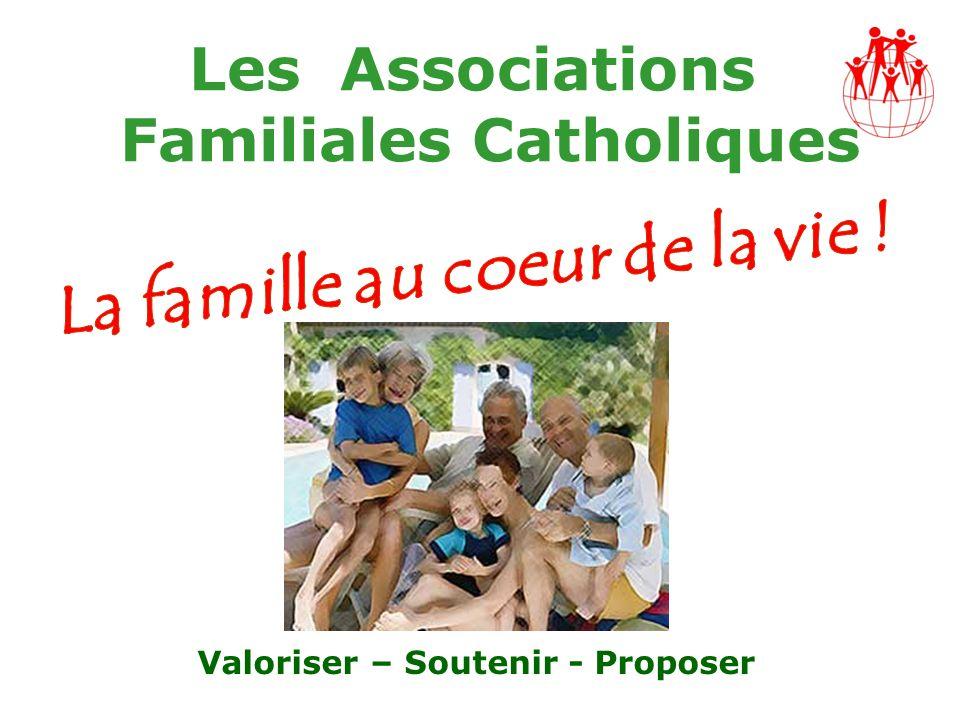 Les Associations Familiales Catholiques Valoriser – Soutenir - Proposer