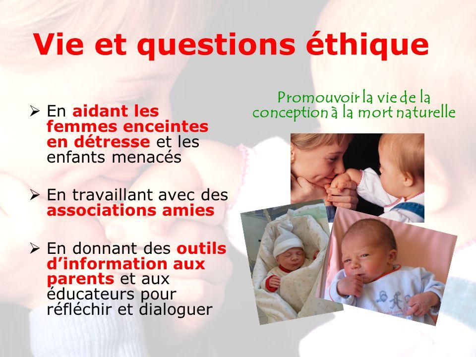 Vie et questions éthique En aidant les femmes enceintes en détresse et les enfants menacés En travaillant avec des associations amies En donnant des outils dinformation aux parents et aux éducateurs pour réfléchir et dialoguer Promouvoir la vie de la conception à la mort naturelle
