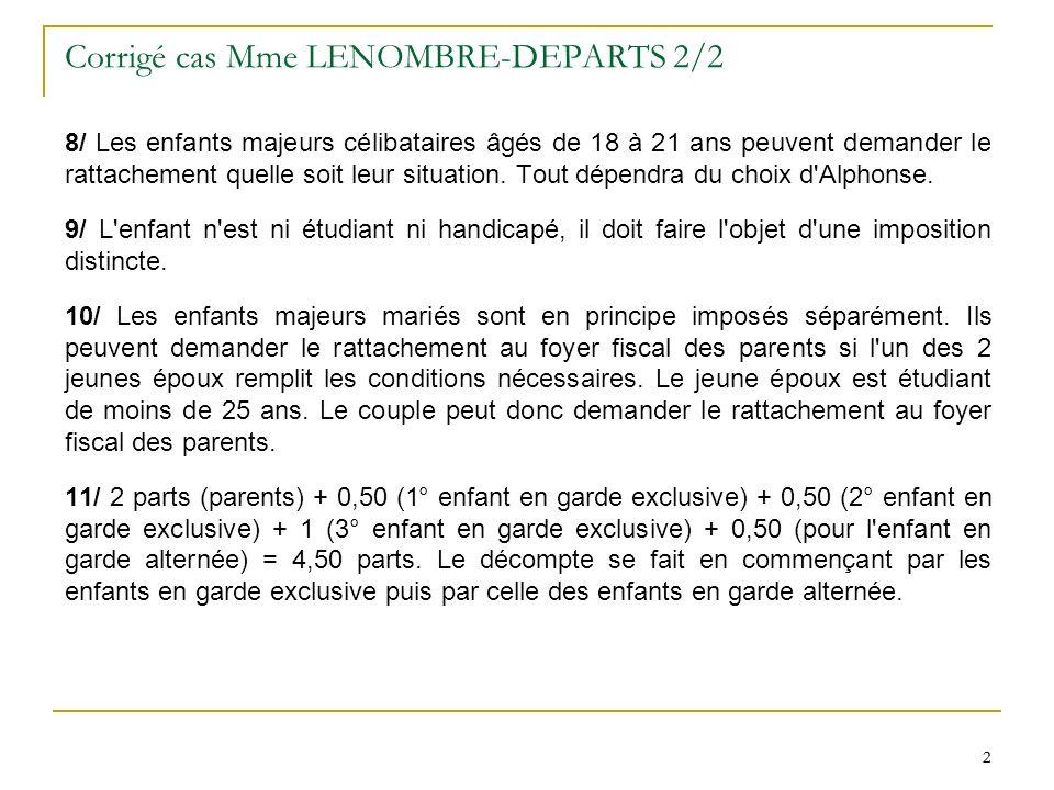 2 2 Corrigé cas Mme LENOMBRE-DEPARTS 2/2 8/ Les enfants majeurs célibataires âgés de 18 à 21 ans peuvent demander le rattachement quelle soit leur situation.