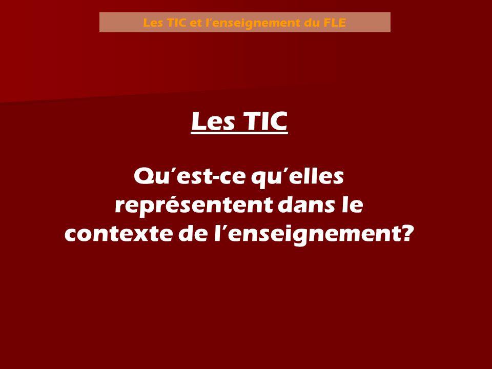 Les TIC et lenseignement du FLE Les TIC Quest-ce quelles représentent dans le contexte de lenseignement?