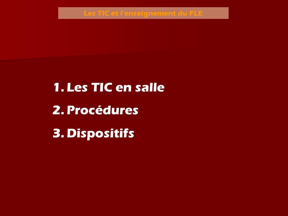Les TIC et lenseignement du FLE 1.Les TIC en salle 2.Procédures 3.Dispositifs