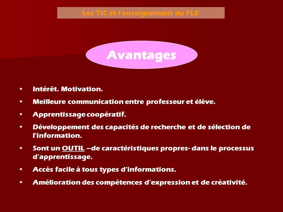 Les TIC et lenseignement du FLE Intérêt. Motivation. Meilleure communication entre professeur et élève. Apprentissage coopératif. Développement des ca