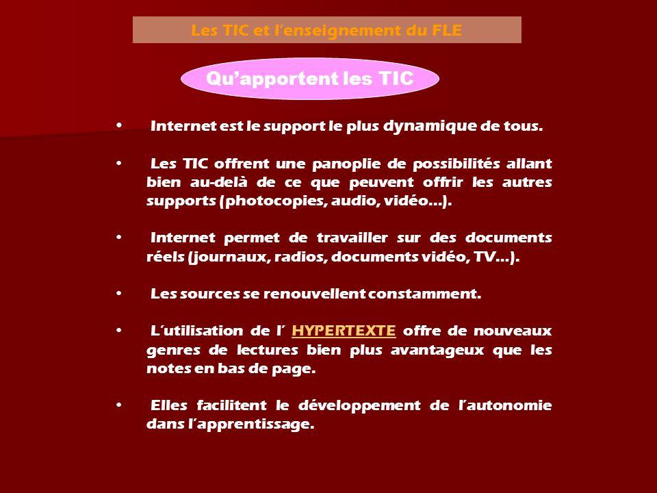 Les TIC et lenseignement du FLE Quapportent les TIC Internet est le support le plus dynamique de tous. Les TIC offrent une panoplie de possibilités al