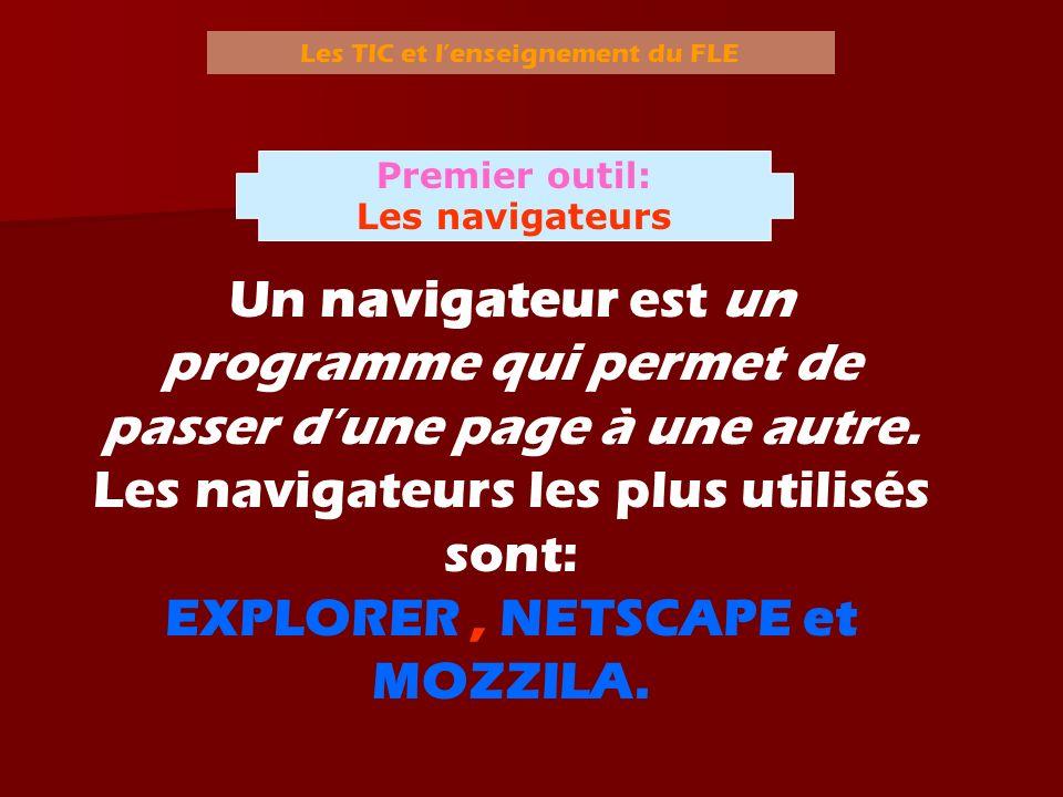 Les TIC et lenseignement du FLE Un navigateur est un programme qui permet de passer dune page à une autre. Les navigateurs les plus utilisés sont: EXP