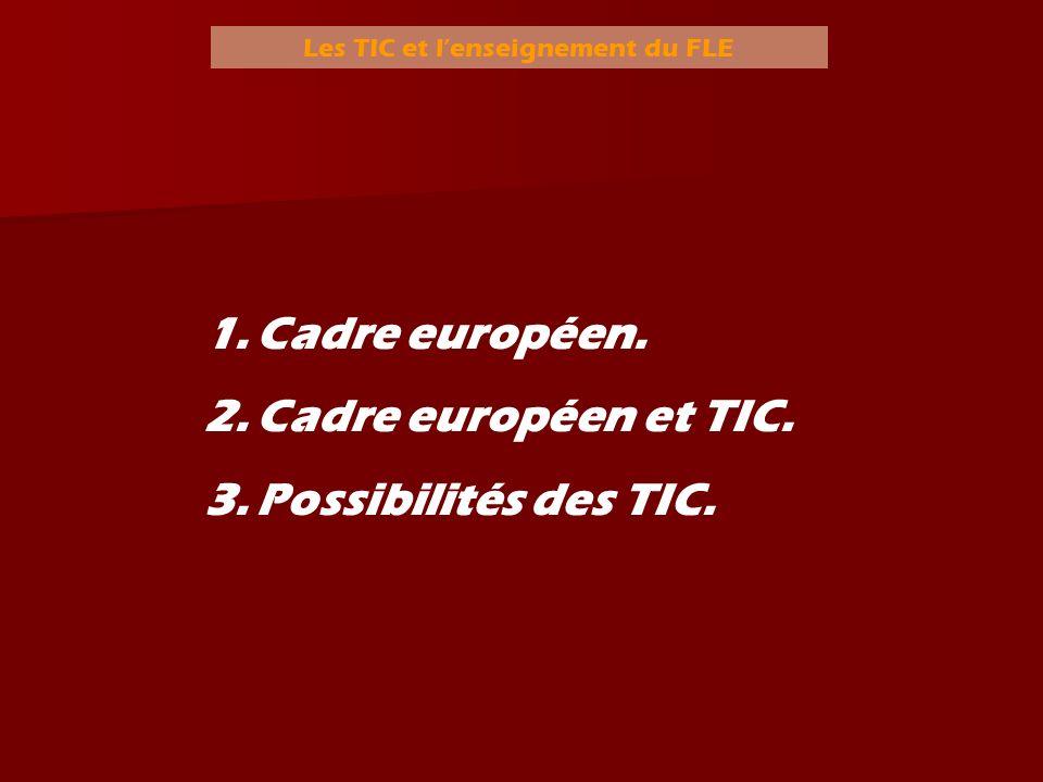 Les TIC et lenseignement du FLE 1.Cadre européen. 2.Cadre européen et TIC. 3.Possibilités des TIC.