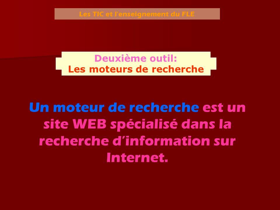 Les TIC et lenseignement du FLE Un moteur de recherche est un site WEB spécialisé dans la recherche dinformation sur Internet. Deuxième outil: Les mot