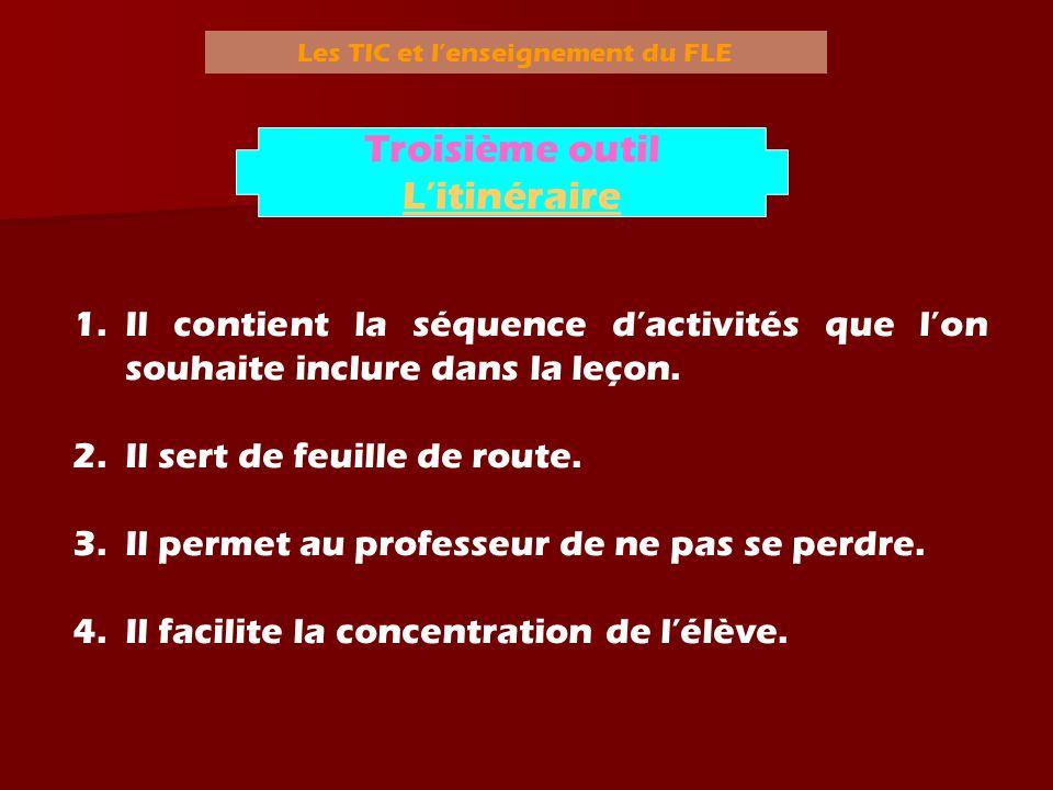 Les TIC et l enseignement du FLE 1.Il contient la séquence dactivités que lon souhaite inclure dans la leçon. 2.Il sert de feuille de route. 3.Il perm