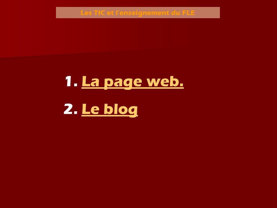 Les TIC et lenseignement du FLE 1. LLa page web. 2. LLe blog