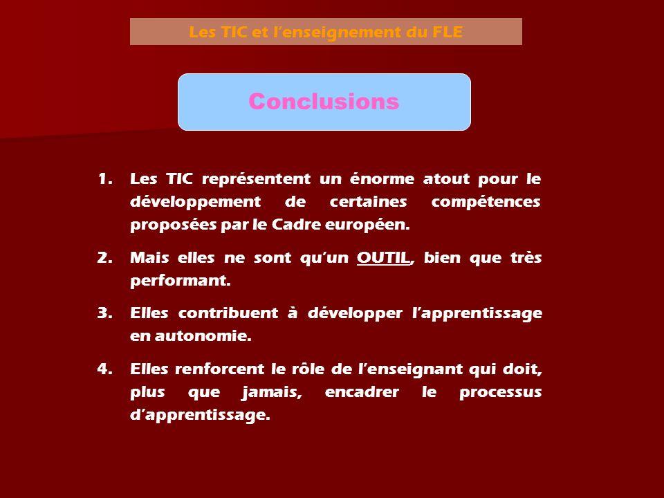 Les TIC et lenseignement du FLE Conclusions 1.Les TIC représentent un énorme atout pour le développement de certaines compétences proposées par le Cad