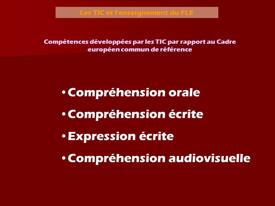Les TIC et lenseignement du FLE Compétences développées par les TIC par rapport au Cadre européen commun de référence Compréhension orale Compréhensio