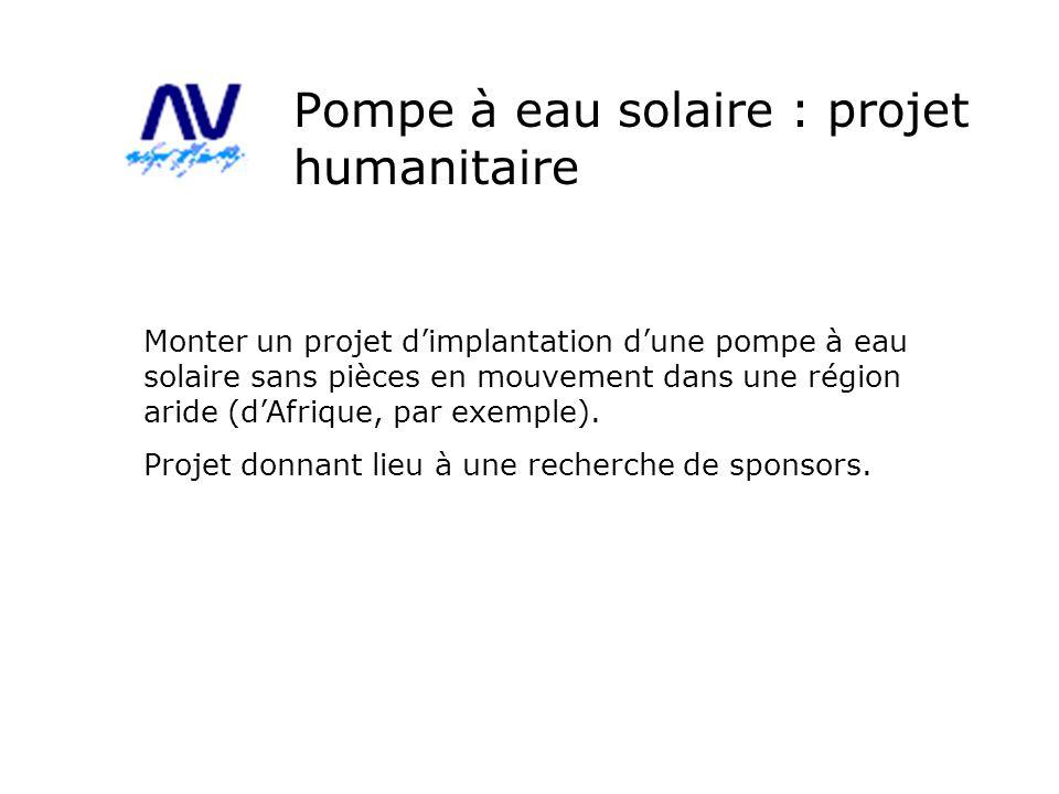 Pompe à eau solaire : projet humanitaire Monter un projet dimplantation dune pompe à eau solaire sans pièces en mouvement dans une région aride (dAfri