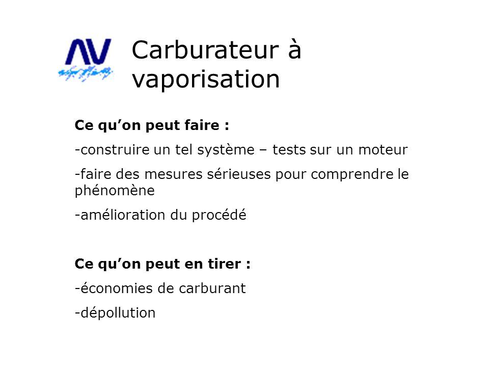 Carburateur à vaporisation Ce quon peut faire : -construire un tel système – tests sur un moteur -faire des mesures sérieuses pour comprendre le phéno