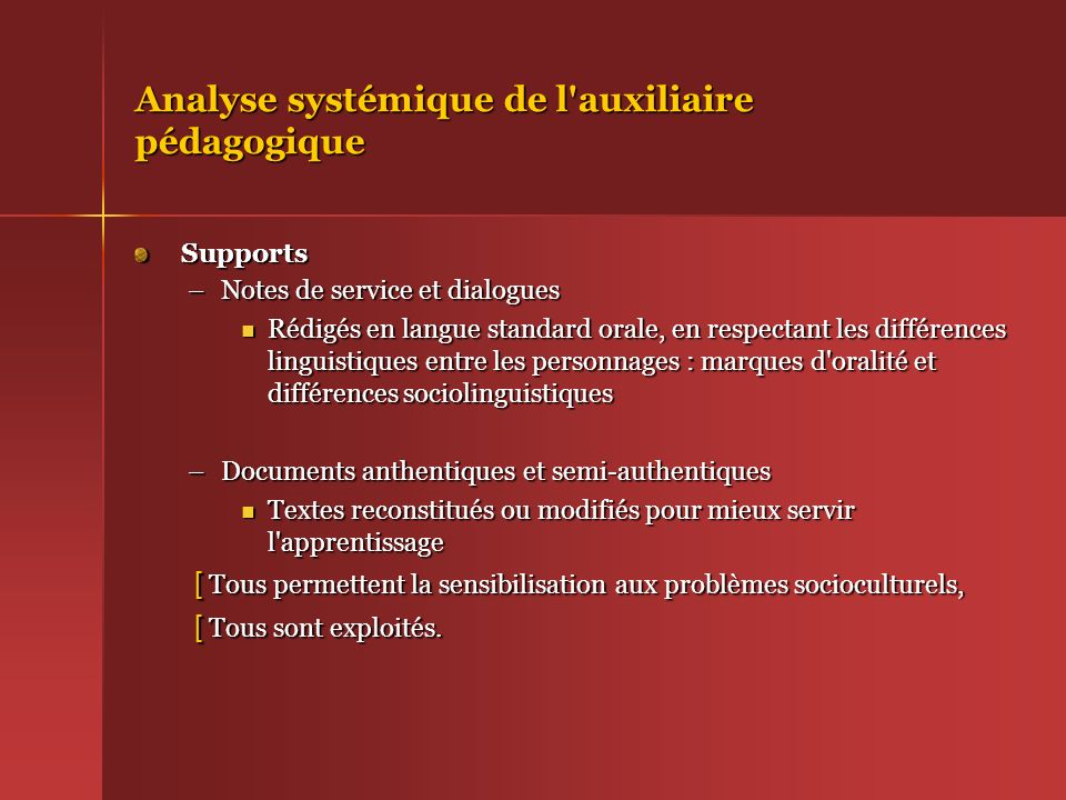 Analyse systémique de l'auxiliaire pédagogique Supports Supports –Notes de service et dialogues Rédigés en langue standard orale, en respectant les di