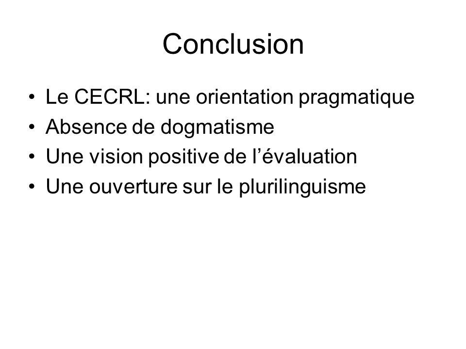 Conclusion Le CECRL: une orientation pragmatique Absence de dogmatisme Une vision positive de lévaluation Une ouverture sur le plurilinguisme