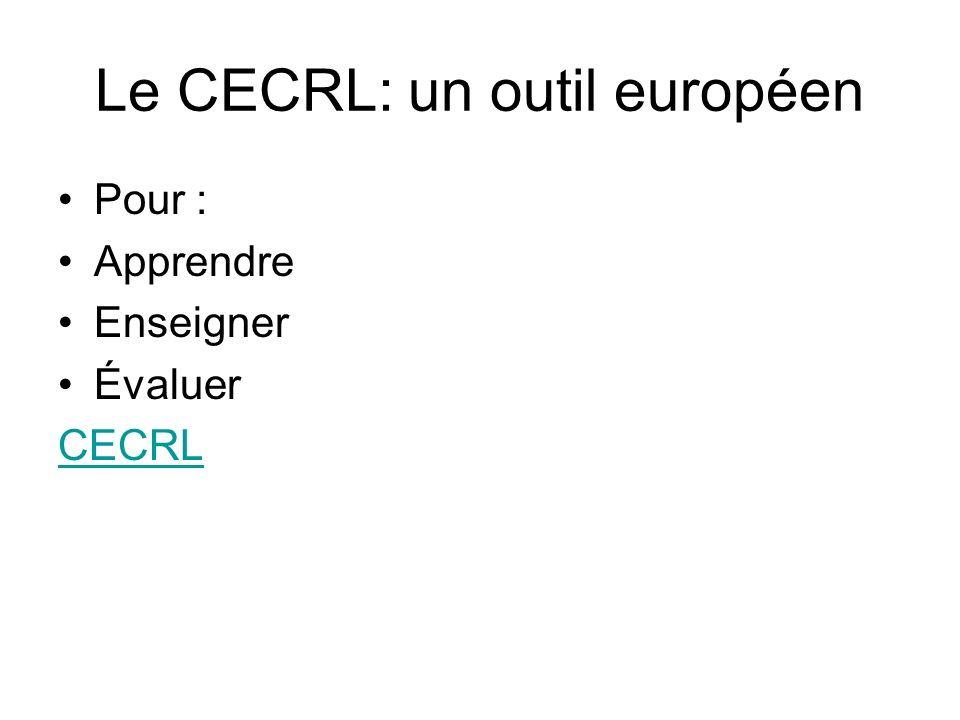 Le CECRL: un outil européen Pour : Apprendre Enseigner Évaluer CECRL