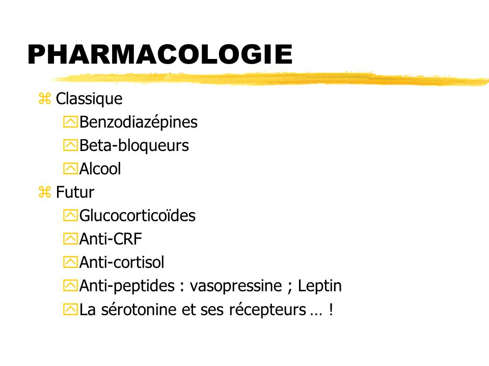 PHARMACOLOGIE zClassique yBenzodiazépines yBeta-bloqueurs yAlcool zFutur yGlucocorticoïdes yAnti-CRF yAnti-cortisol yAnti-peptides : vasopressine ; Le