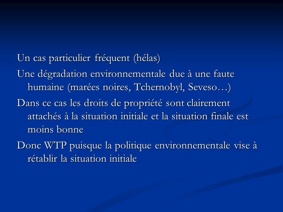 Un cas particulier fréquent (hélas) Une dégradation environnementale due à une faute humaine (marées noires, Tchernobyl, Seveso…) Dans ce cas les droi