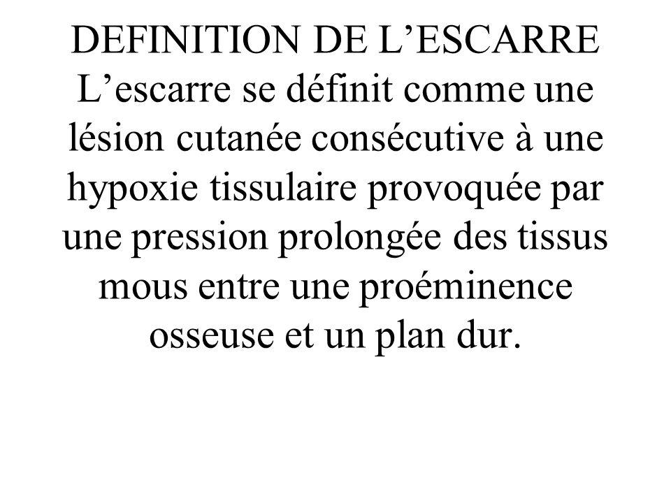 DEFINITION DE LESCARRE Lescarre se définit comme une lésion cutanée consécutive à une hypoxie tissulaire provoquée par une pression prolongée des tiss