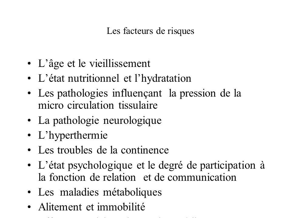 Les facteurs de risques Lâge et le vieillissement Létat nutritionnel et lhydratation Les pathologies influençant la pression de la micro circulation t