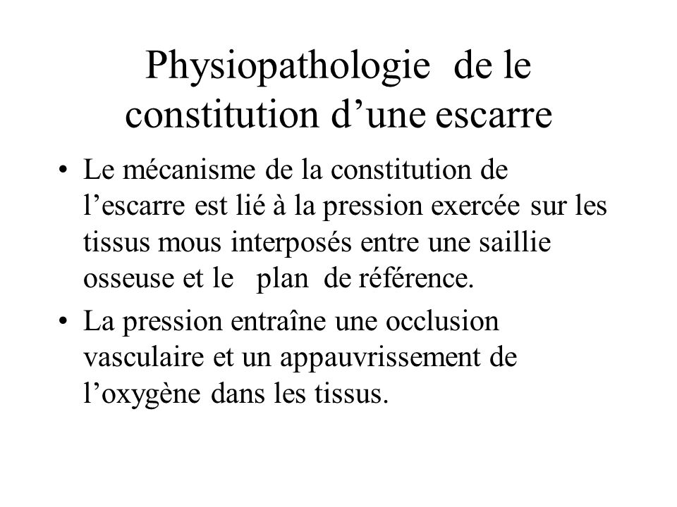 Physiopathologie de le constitution dune escarre Le mécanisme de la constitution de lescarre est lié à la pression exercée sur les tissus mous interpo