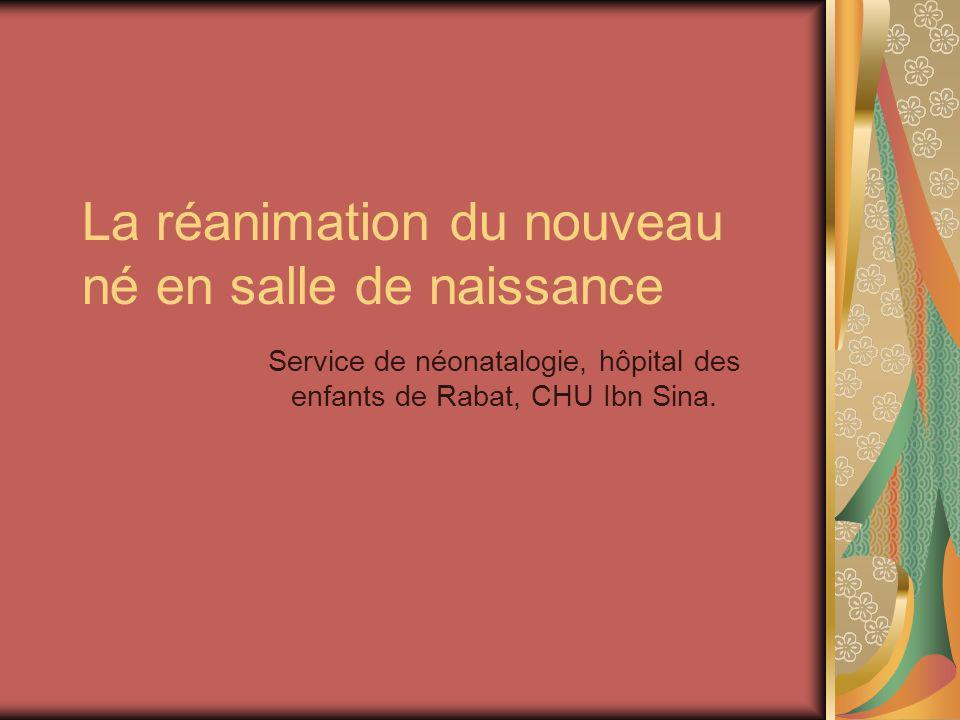 La réanimation du nouveau né en salle de naissance Service de néonatalogie, hôpital des enfants de Rabat, CHU Ibn Sina.