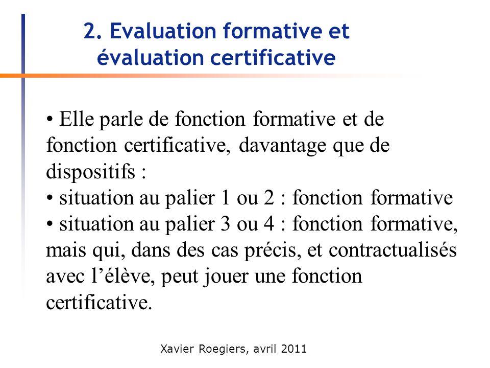 Xavier Roegiers, avril 2011 2. Evaluation formative et évaluation certificative Elle parle de fonction formative et de fonction certificative, davanta
