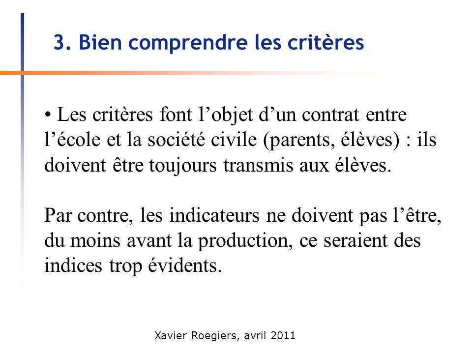 Xavier Roegiers, avril 2011 3. Bien comprendre les critères Les critères font lobjet dun contrat entre lécole et la société civile (parents, élèves) :
