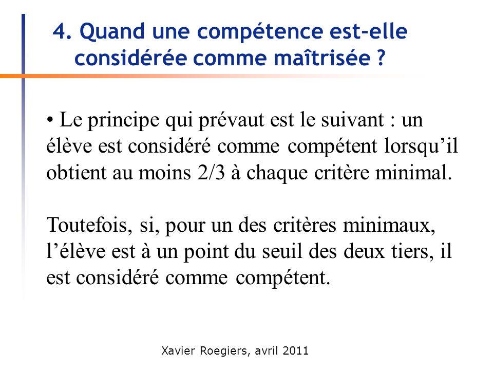 Xavier Roegiers, avril 2011 4. Quand une compétence est-elle considérée comme maîtrisée ? Le principe qui prévaut est le suivant : un élève est consid