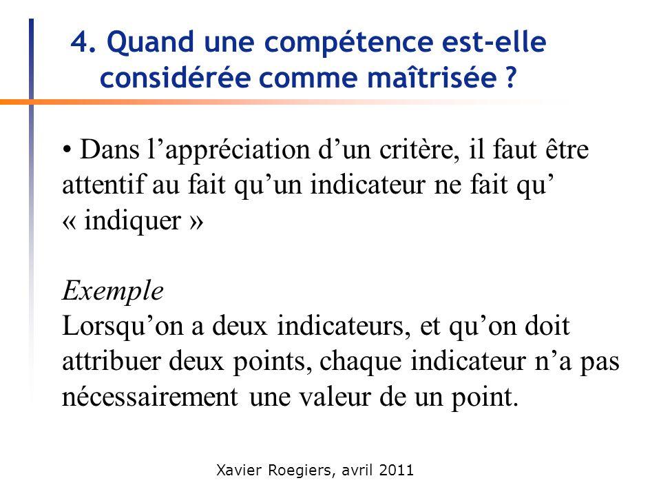 Xavier Roegiers, avril 2011 4. Quand une compétence est-elle considérée comme maîtrisée ? Dans lappréciation dun critère, il faut être attentif au fai