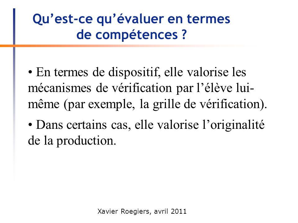 Xavier Roegiers, avril 2011 Quest-ce quévaluer en termes de compétences ? En termes de dispositif, elle valorise les mécanismes de vérification par lé