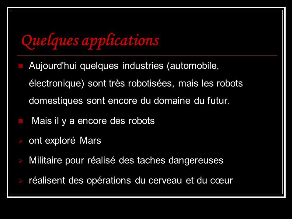 Quelques applications Aujourd'hui quelques industries (automobile, électronique) sont très robotisées, mais les robots domestiques sont encore du doma