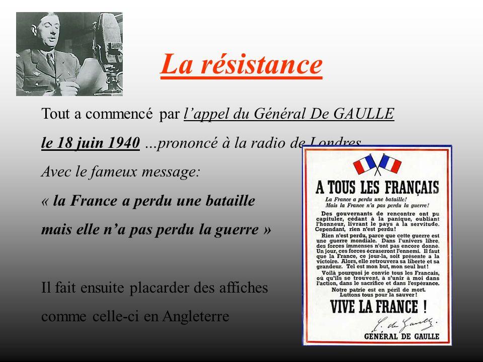 La résistance Tout a commencé par lappel du Général De GAULLE le 18 juin 1940 …prononcé à la radio de Londres Avec le fameux message: « la France a pe