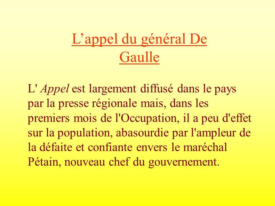 Lappel du général De Gaulle L' Appel est largement diffusé dans le pays par la presse régionale mais, dans les premiers mois de l'Occupation, il a peu