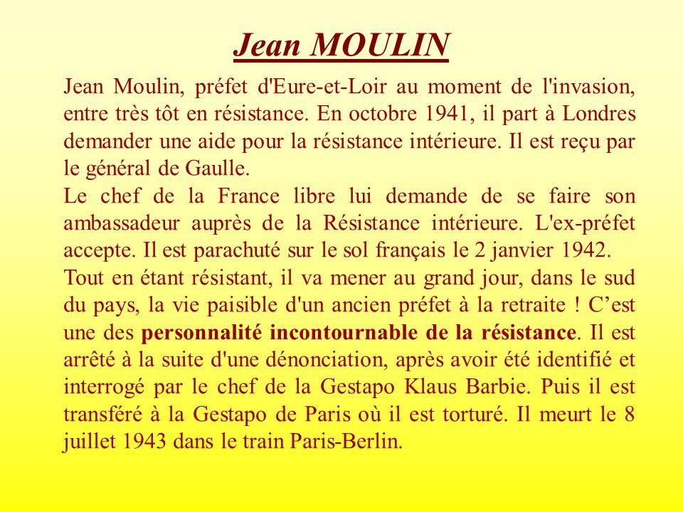 Jean Moulin, préfet d'Eure-et-Loir au moment de l'invasion, entre très tôt en résistance. En octobre 1941, il part à Londres demander une aide pour la