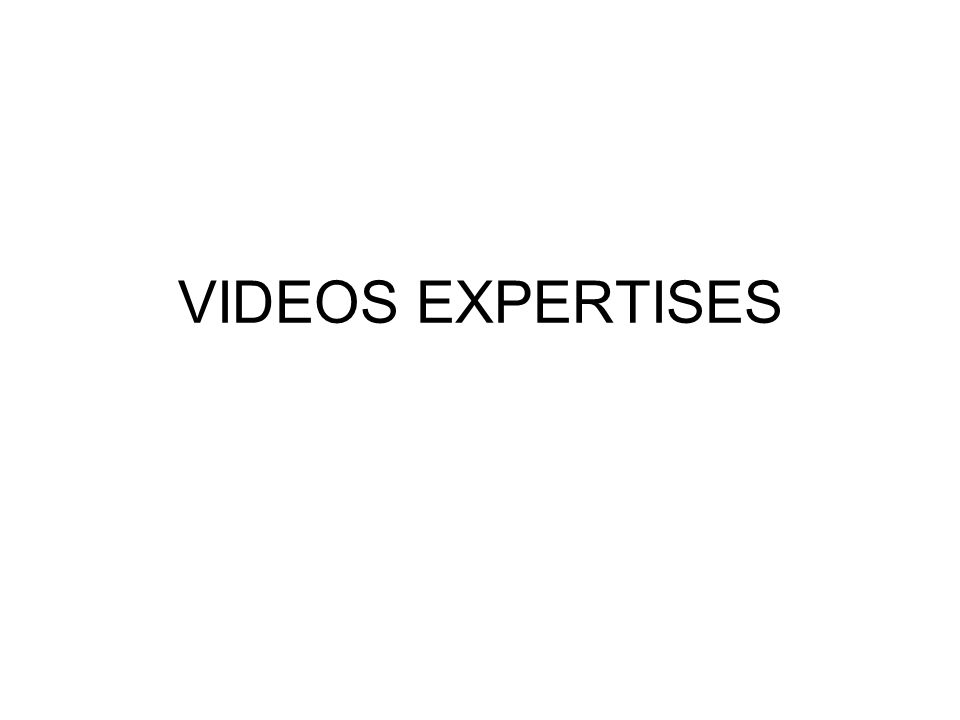 VIDEOS EXPERTISES