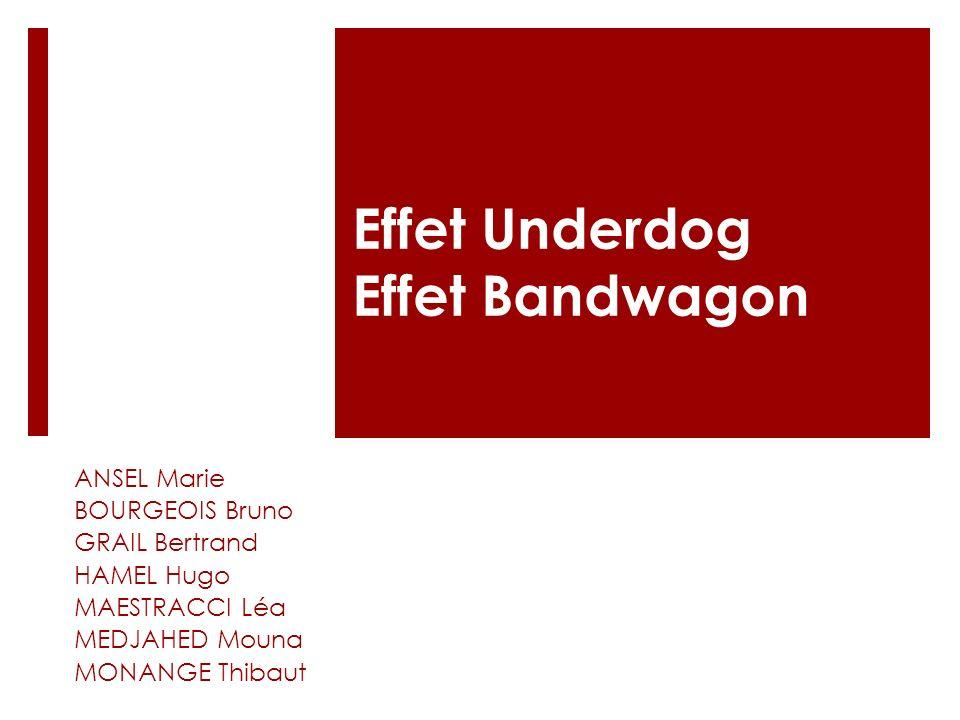 Effet Underdog Effet Bandwagon ANSEL Marie BOURGEOIS Bruno GRAIL Bertrand HAMEL Hugo MAESTRACCI Léa MEDJAHED Mouna MONANGE Thibaut