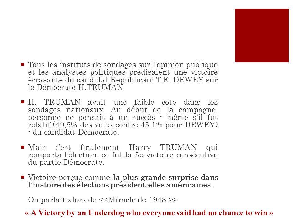 Tous les instituts de sondages sur lopinion publique et les analystes politiques prédisaient une victoire écrasante du candidat Républicain T.E. DEWEY