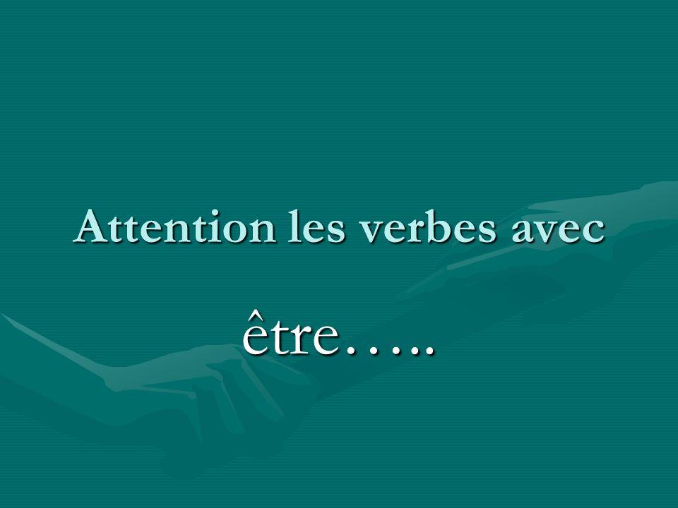 Attention les verbes avec être…..