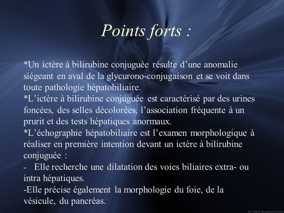 Points forts : *Un ictère à bilirubine conjuguée résulte dune anomalie siégeant en aval de la glycurono-conjugaison et se voit dans toute pathologie h