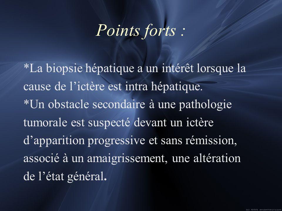 Points forts : *La biopsie hépatique a un intérêt lorsque la cause de lictère est intra hépatique. *Un obstacle secondaire à une pathologie tumorale e