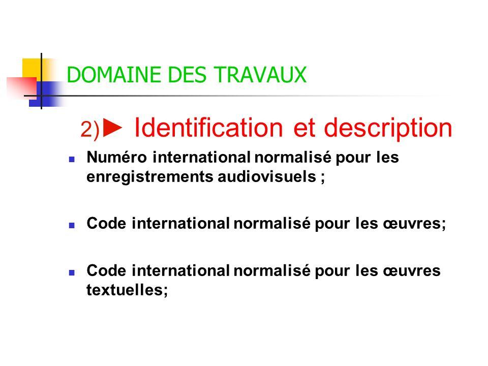 DOMAINE DES TRAVAUX 2) Identification et description Numéro international normalisé pour les enregistrements audiovisuels ; Code international normali