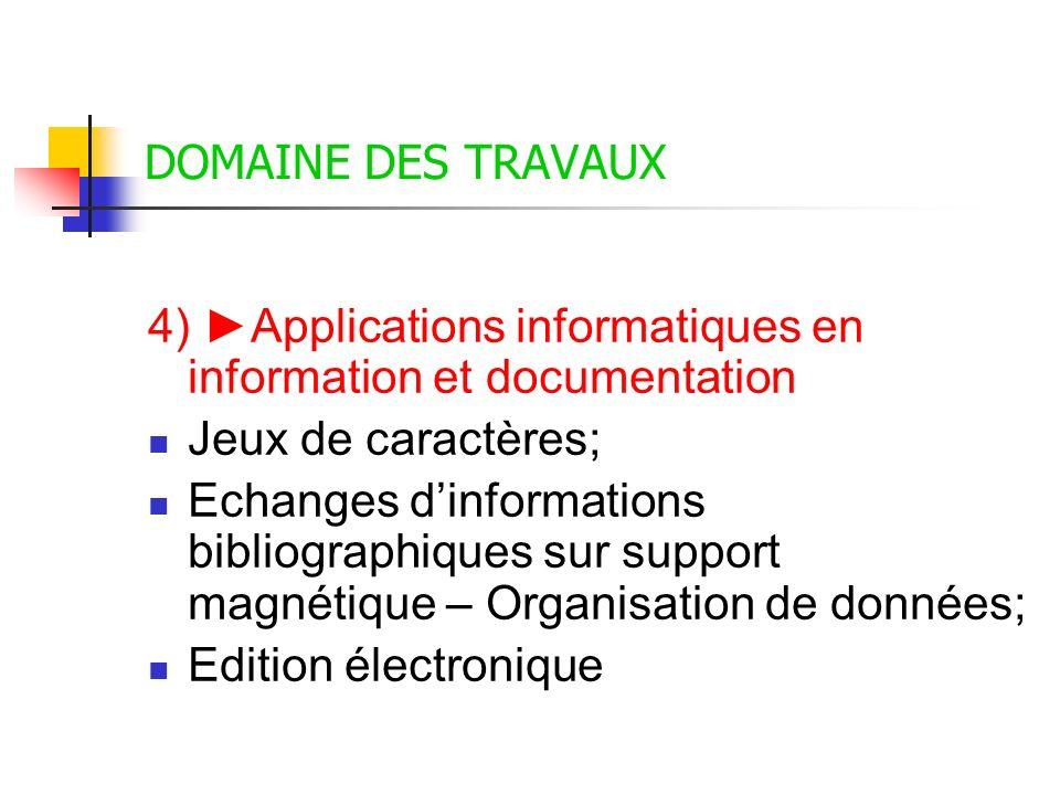 DOMAINE DES TRAVAUX 4) Applications informatiques en information et documentation Jeux de caractères; Echanges dinformations bibliographiques sur supp