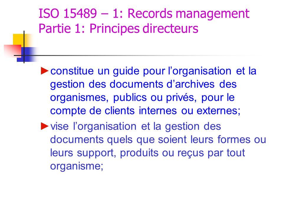 ISO 15489 – 1: Records management Partie 1: Principes directeurs constitue un guide pour lorganisation et la gestion des documents darchives des organ