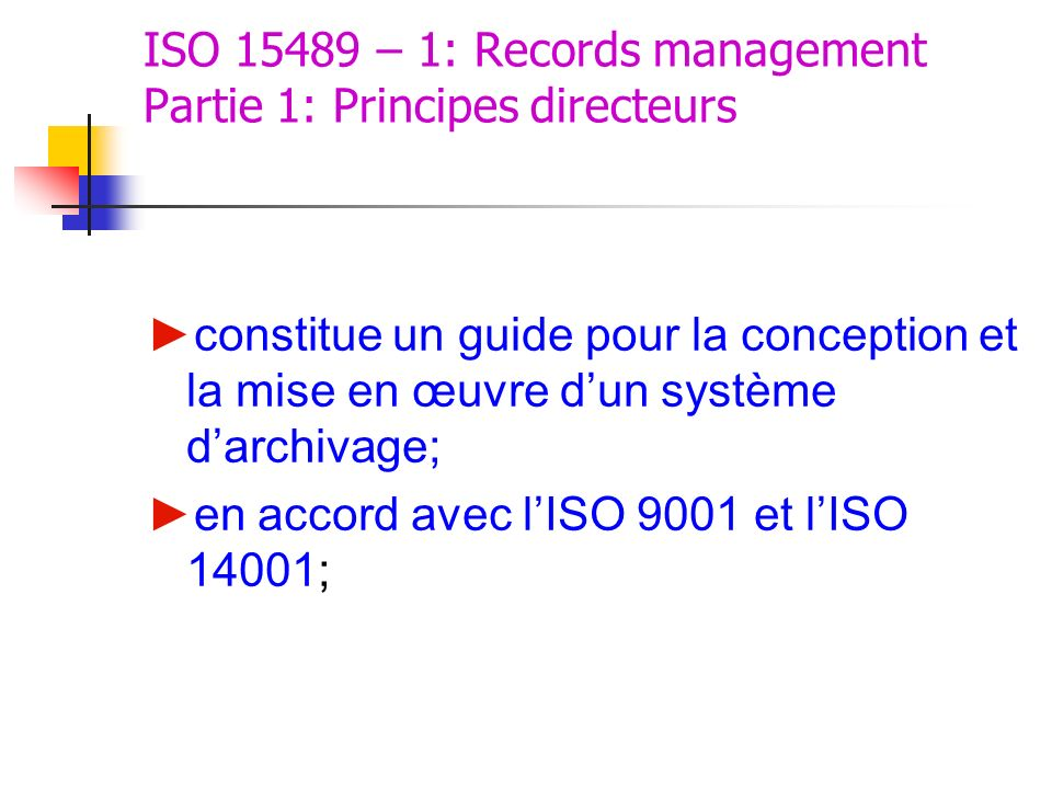 ISO 15489 – 1: Records management Partie 1: Principes directeurs constitue un guide pour la conception et la mise en œuvre dun système darchivage; en