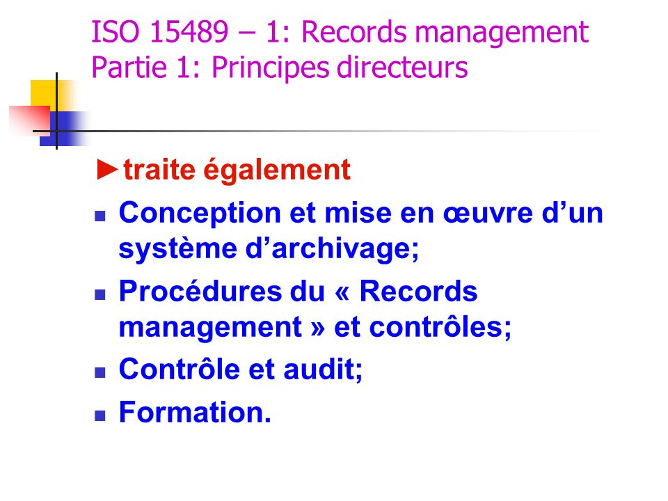 ISO 15489 – 1: Records management Partie 1: Principes directeurs traite également Conception et mise en œuvre dun système darchivage; Procédures du «