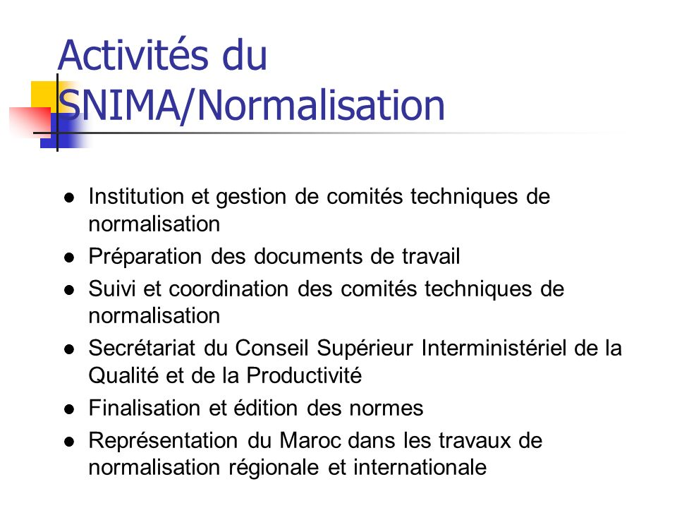 Activités du SNIMA/Normalisation Institution et gestion de comités techniques de normalisation Préparation des documents de travail Suivi et coordinat