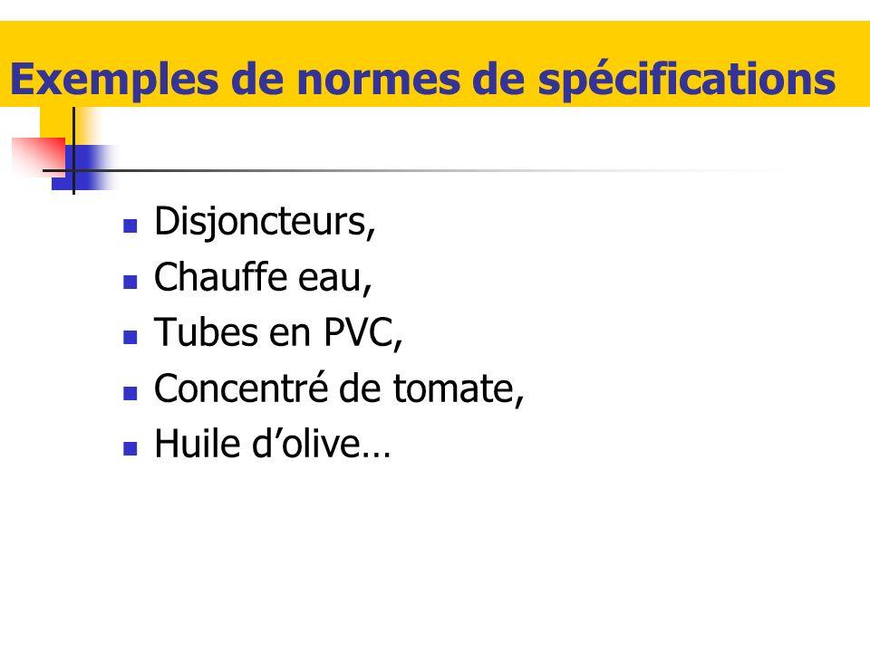 Exemples de normes de spécifications Disjoncteurs, Chauffe eau, Tubes en PVC, Concentré de tomate, Huile dolive…
